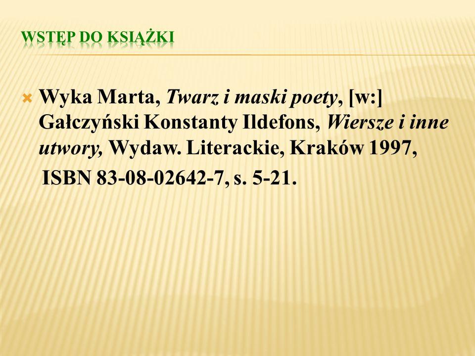 Wstęp do ksiąŻki Wyka Marta, Twarz i maski poety, [w:] Gałczyński Konstanty Ildefons, Wiersze i inne utwory, Wydaw. Literackie, Kraków 1997,